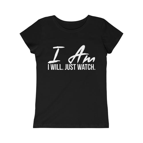 Girls I AM. I WILL. JUST WATCH. Tee