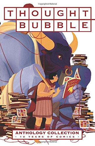 Thought Bubble Anthology Collection: 10 Years of Comics [Paperback] [Oct 11, 2016]