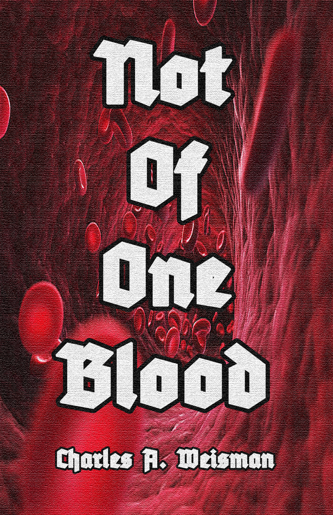 (0) CHARLES A. WEISMAN-NOT OF ONE BLOOD (BOOK)