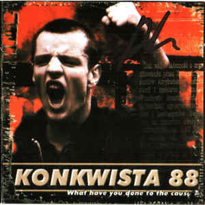 Konkwista 88-What Have You Done For The Cause (CD)