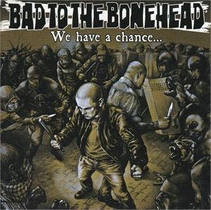 Bad To The Bonehead-We Have A Chance... (CD)
