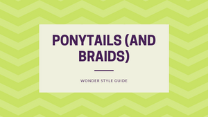 5 Ways to Revamp Your Ponytail (or Braid) | Wonder Style Guide