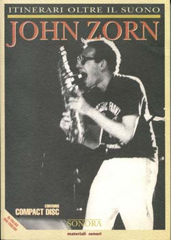SONORA. JOHN ZORN: ITINERARI OLTRE IL SUONO (all texts in both English and Italian)