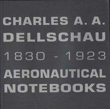 Load image into Gallery viewer, THE AERONAUTICAL NOTEBOOKS OF CHARLES A. A. DELLSCHAU: 1830-1923