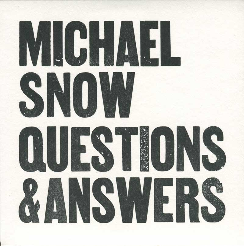 MICHAEL SNOW: QUESTIONS AND ANSWERS