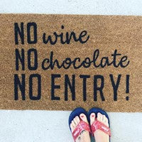 No chocolate, no wine, NO ENTRY!  doormat
