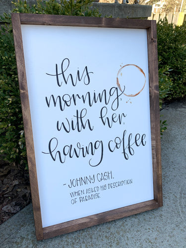 Johnny Cash Quote- this morning with her having coffee