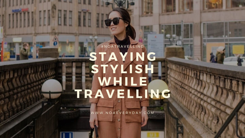 #TRAVELWITHNOA : STAYING STYLISH WHILE TRAVELLING