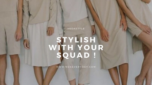 STYLISH WITH YOUR SQUAD !