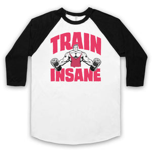 TRAIN INSANE GYM WORKOUT SLOGAN BODYBUILDING MUSCLES UNISEX 3/4 BASEBALL TEE