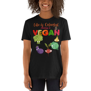 """Life is Colorful"" Being a Vegan - Short-Sleeve Unisex T-Shirt"