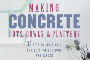 Making Concrete Pots, Bowls and Platters by Hester van Overbeek, published by CICO Books