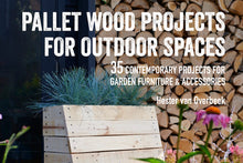 Load image into Gallery viewer, Pallet Wood Projects for Outdoor Spaces by Hester van Overbeek, published by CICO Books