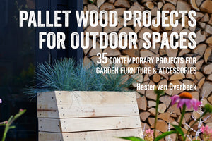 Pallet Wood Projects for Outdoor Spaces by Hester van Overbeek, published by CICO Books