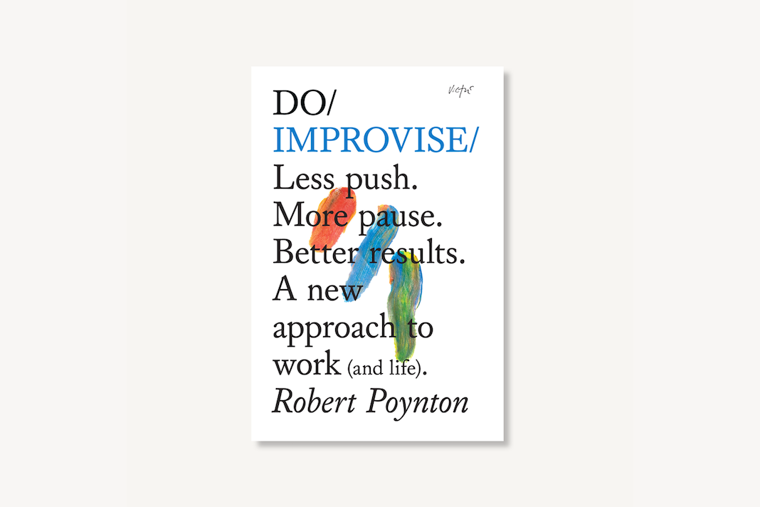 Do Improvise - Less push. More pause. Better results. A new approach to work (and life)