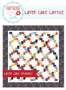 Layer Cake Lattice Quilt Pattern by Lindsey Weight for Primrose Cottage Quilts
