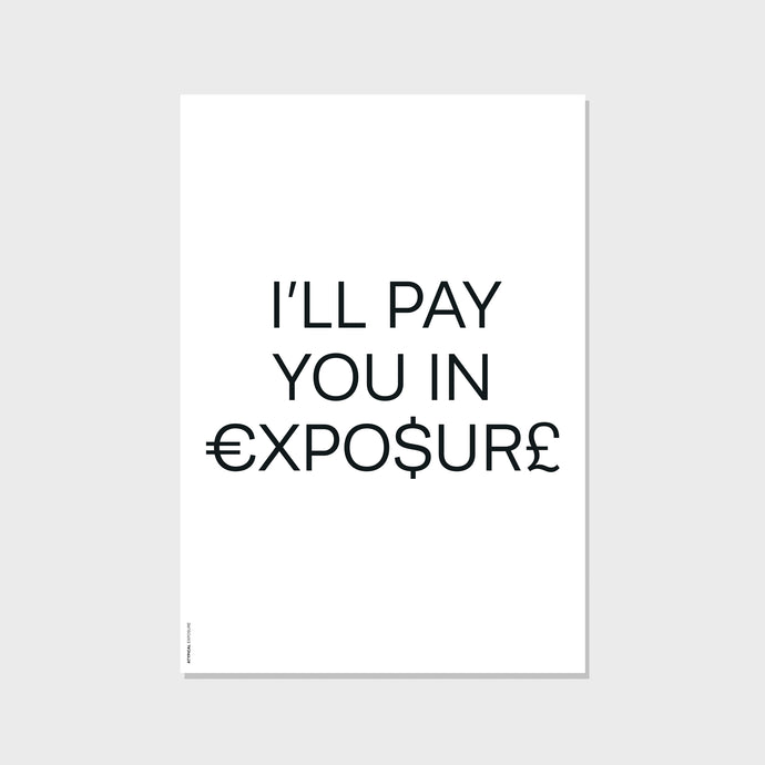 I'LL PAY YOU IN EXPOSURE Screen Print