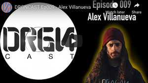 DRGNCAST Ep009 - Alex Villaneuva