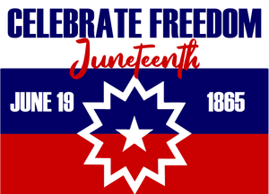 Juneteenth:  Celebrate Freedom