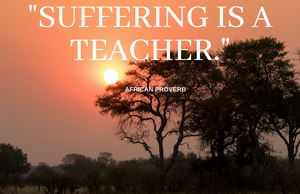 Suffering is a Teacher