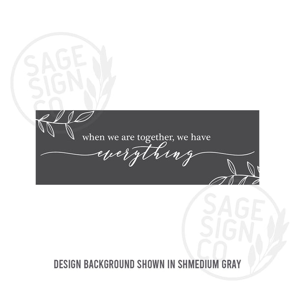 Printed When We Are Together - SageSignCo