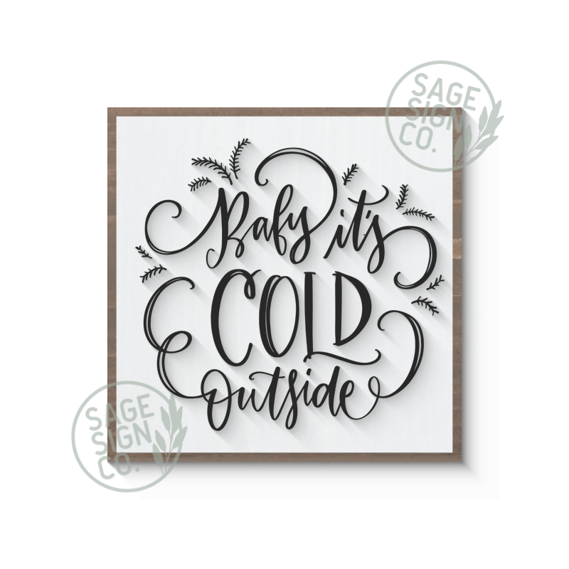 Baby It's Cold Outside - SageSignCo