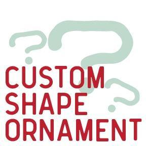 Custom Shape Ornament