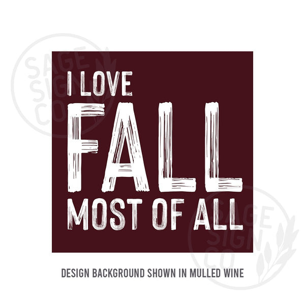 Printed I Love Fall Most Of All - SageSignCo