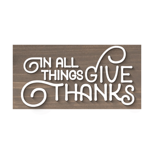In All Things Give Thanks Plank - Briarsmoke - Flash Sale
