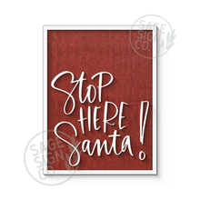 Load image into Gallery viewer, Stop Here Santa!
