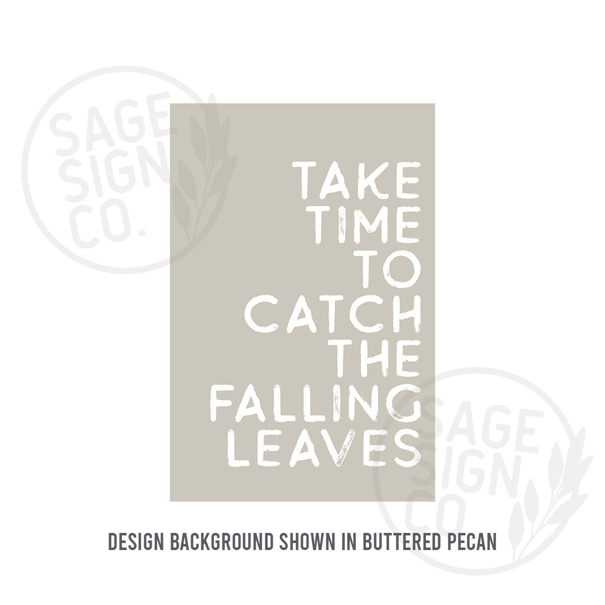 Printed Take Time To Catch The Falling Leaves - SageSignCo