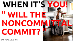 WHEN IT'S YOU! WILL THE NONCOMMITTAL COMMIT?