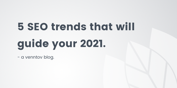 5 SEO Trends That Will Guide Your 2021 Strategy