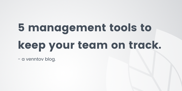 5 Management Tools to Help Keep Your Team On Track