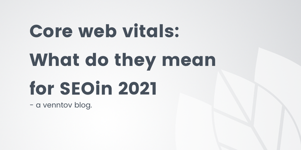 Google's Core Web Vitals: What do they mean for SEO in 2021?