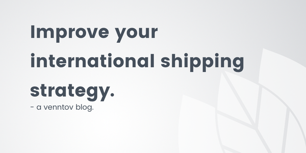 4 Ways to Improve Your International Shipping Strategy