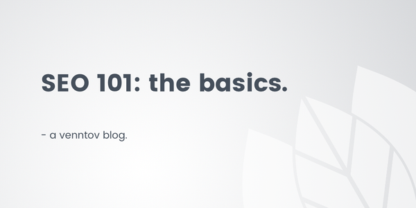 SEO 101: The Basics of Search Engine Optimization