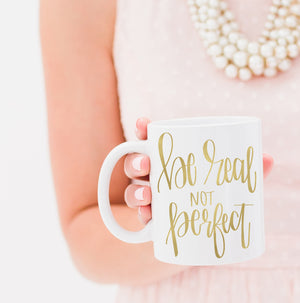 Full Heart Co's Hand-Lettered Be Real Not Perfect mug. Let's embrace grace and realize it's ok to not be perfect because none of us are. The cute coffee mug is a great reminder to give yourself grace. Gift it for yourself or a friend.