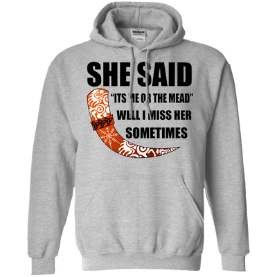 She said its either me or the mead sports grey  pullover hoodie