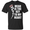 Mead is the Key to My Heart sports Black T-Shirt on a white background