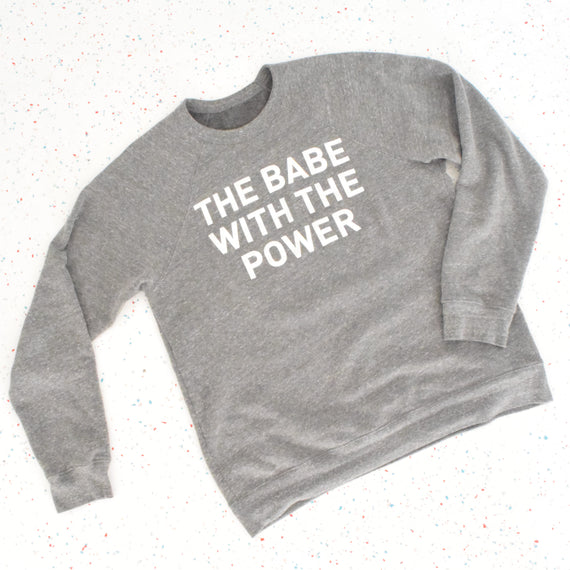 The Babe with the Power - Grey Sweatshirt