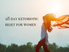 28 Day Ketobiotic Reset for Women