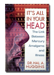It's All in Your Head The Link Between Mercury Amalgams and Illness cover image