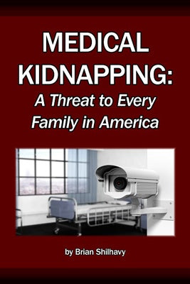 Medical Kidnapping: A Threat to Every Family in America