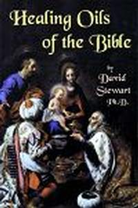 Book - Healing Oils of the Bible by Dr. David Stewart