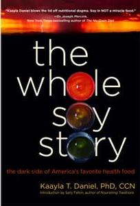 Book - The Whole Soy Story - by Kaayla T. Daniel