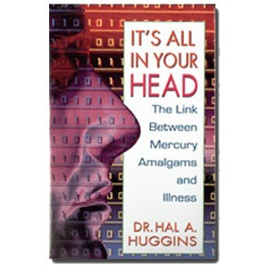 Book - It's All In Your Head: The Link Between Mercury Amalgams and Illness, by Hal A. Huggins - HBC