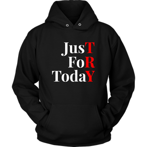 """Just For Today - TRY"" Recovery-Theme Unisex Hoodie Black"