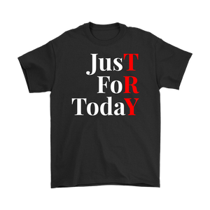 """Just For Today - TRY"" Recovery-Theme Unisex T-Shirt Black"