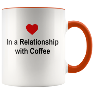 """IN A RELATIONSHIP WITH COFFEE"" - COFFEE MUG"